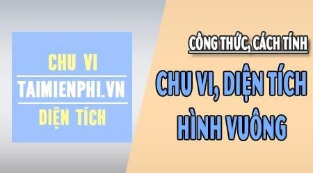 cach tinh dien tich hinh vuong chu vi hinh vuong cong thuc tinh nhu the nao