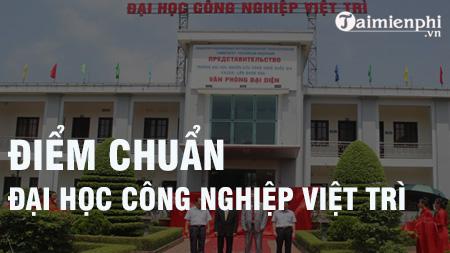 diem chuan dai hoc cong nghiep viet tri