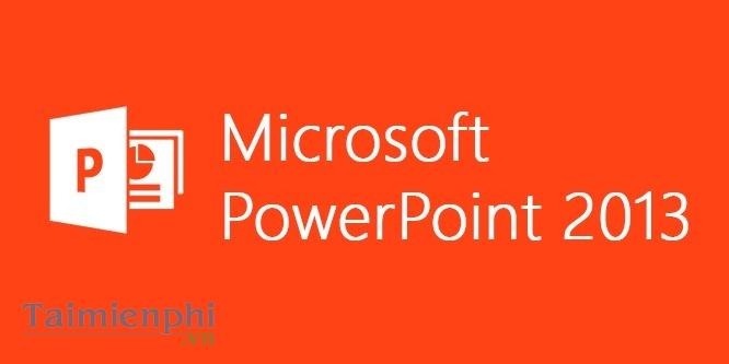 download powerpoint 2013 tạo trình chiếu phiên bản 2013 taimienphi