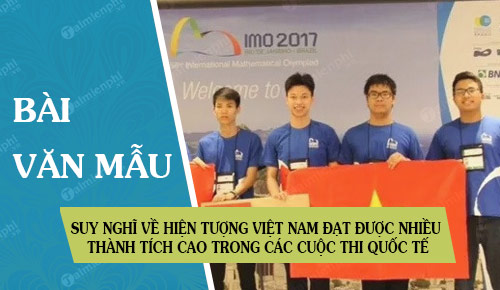 hay neu suy nghi cua em ve hien tuong viet nam dat duoc nhieu thanh tich cao trong cac cuoc thi quoc te