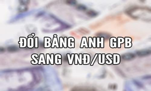 1 Bảng Anh GBP bằng bao nhiêu tiền Việt Nam VND, USD 1