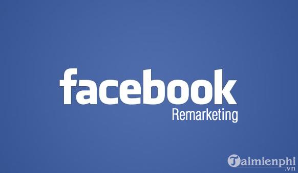 remarketing facebook nghia la gi