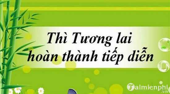 tim hieu ve thi tuong lai hoan thanh tiep dien trong tiếng anh