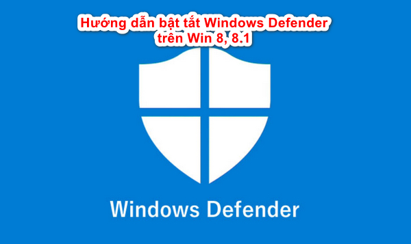 houng dan bat tat windows defender tren win 8 8.1